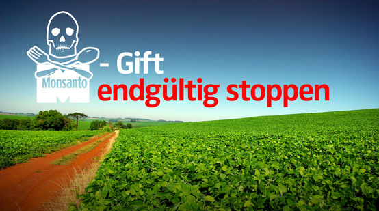 Monsanto Gift endgültig stoppen